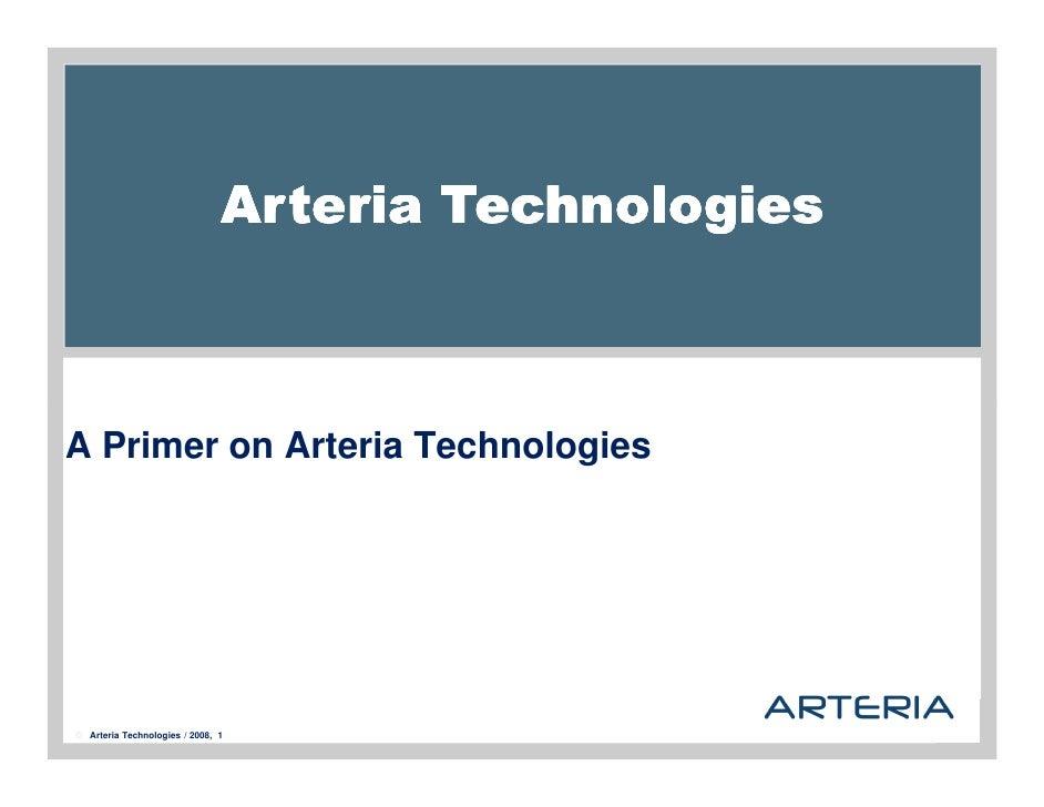 Arteria Technologies    A Primer on Arteria Technologies      Arteria Technologies / 2008, 1