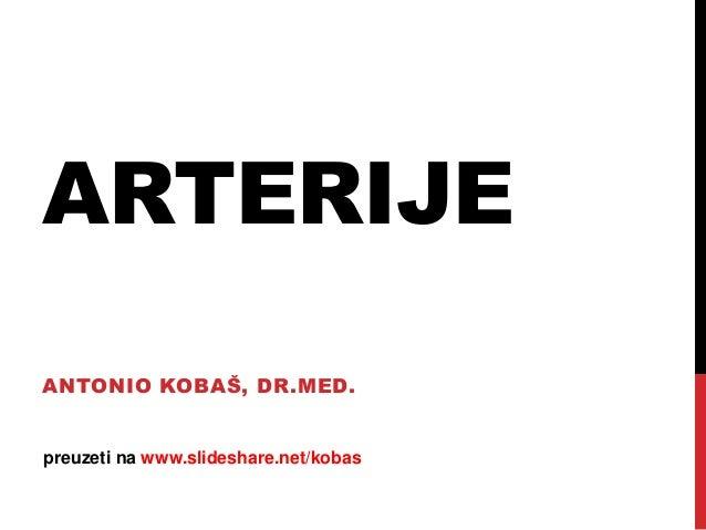 ARTERIJE ANTONIO KOBAŠ, DR.MED.  preuzeti na www.slideshare.net/kobas