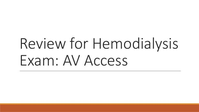 Review for Hemodialysis Exam: AV Access