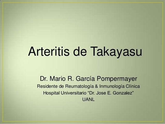 Arteritis de Takayasu Dr. Mario R. García Pompermayer Residente de Reumatología & Inmunología Clínica Hospital Universitar...