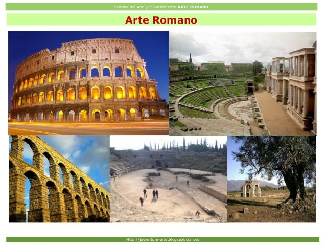 Historia del Arte (2º Bachillerato: ARTE ROMANO Http://javier2pm-arte.blogspot.com.es Arte Romano