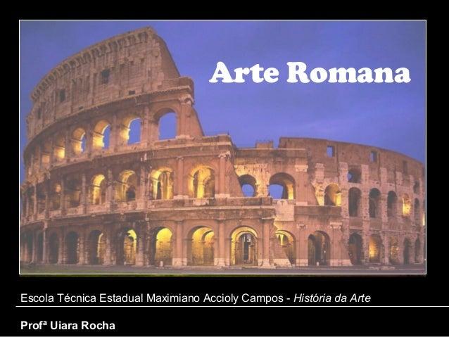 Arte RomanaEscola Técnica Estadual Maximiano Accioly Campos - História da ArteProfª Uiara Rocha