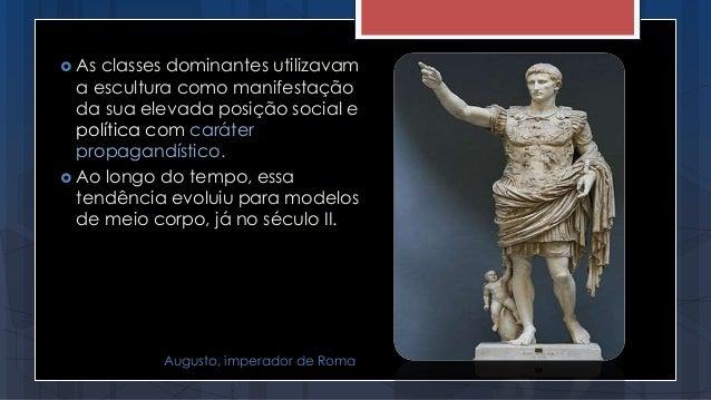  As classes dominantes utilizavam a escultura como manifestação da sua elevada posição social e política com caráter prop...