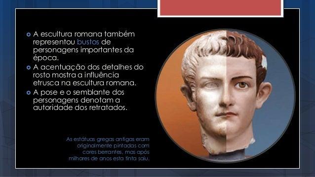 As estátuas gregas antigas eram originalmente pintadas com cores berrantes, mas após milhares de anos esta tinta saiu.  A...