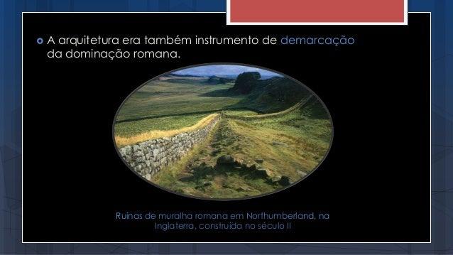  A arquitetura era também instrumento de demarcação da dominação romana. Ruínas de muralha romana em Northumberland, na I...