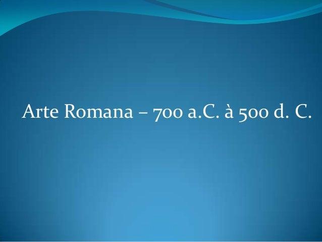 Arte Romana – 700 a.C. à 500 d. C.