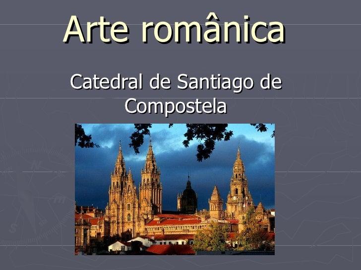 Arte românica Catedral de Santiago de Compostela