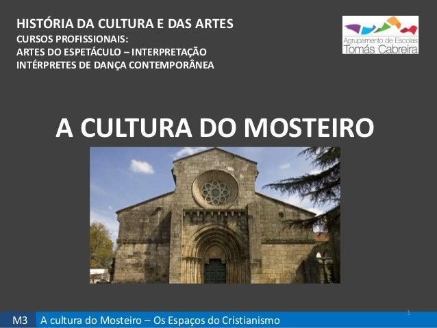 M3 A cultura do Mosteiro – Os Espaços do Cristianismo HISTÓRIA DA CULTURA E DAS ARTES CURSOS PROFISSIONAIS: ARTES DO ESPET...