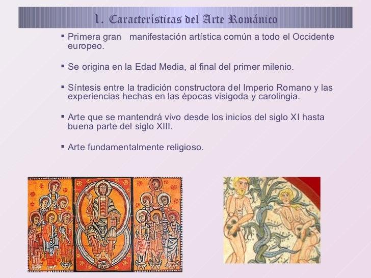 1.   Características del Arte Románico <ul><li>Primera gran  manifestación artística común a todo el Occidente europeo. </...