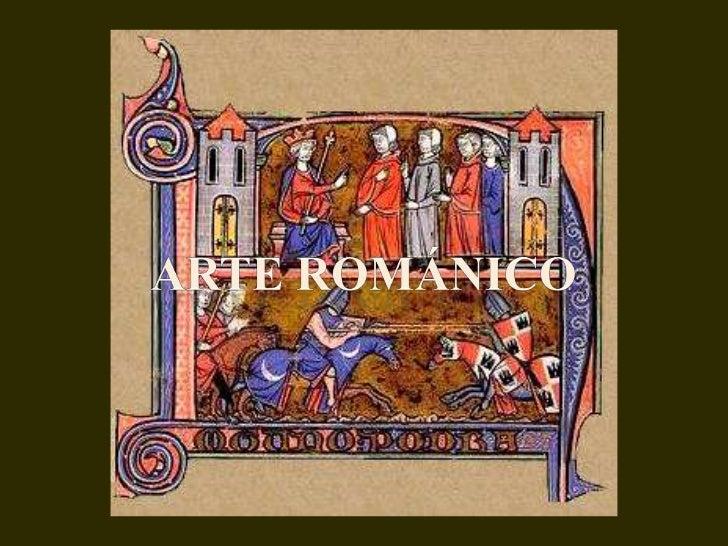 Románico: rasgos culturales Se da en Europa occidental durante los s. XI y XII Mundo irracional, oscuro y misterioso Arte ...