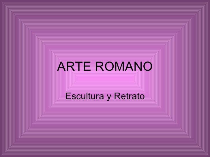 ARTE ROMANOEscultura y Retrato
