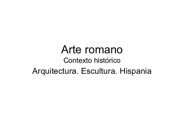 Arte romano        Contexto históricoArquitectura. Escultura. Hispania