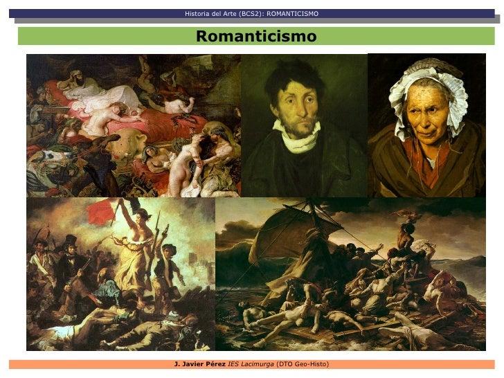 Historia del Arte (BCS2): ROMANTICISMO    Historia del Arte (BCS2): ROMANTICISMO      RomanticismoJ. Javier Pérez IES Laci...