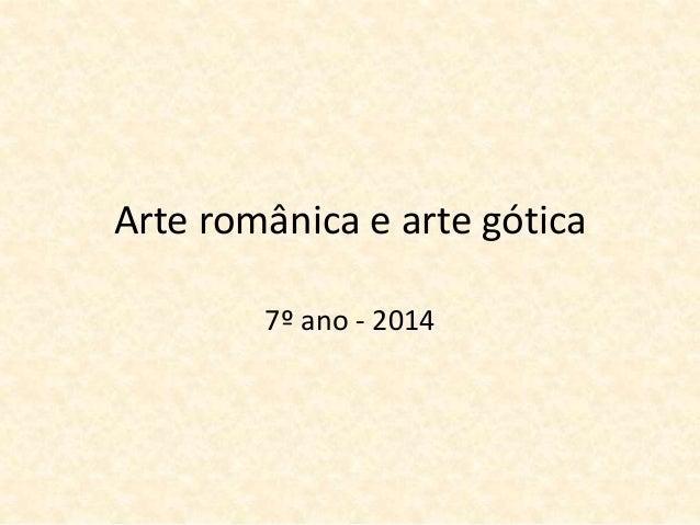 Arte românica e arte gótica  7º ano - 2014