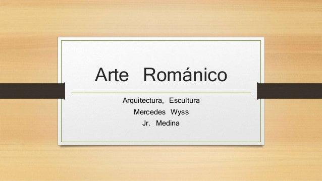 Arte Románico  Arquitectura, Escultura  Mercedes Wyss  Jr. Medina