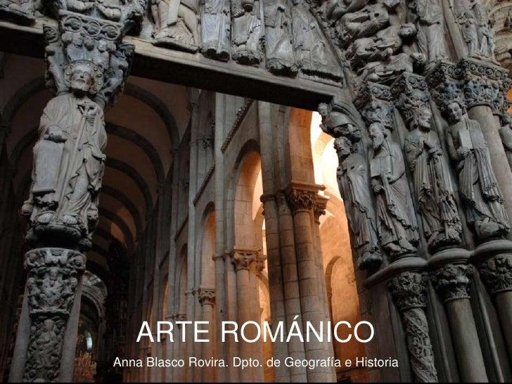 ARTE ROMÁNICO Anna Blasco Rovira. Dpto. de Geografía e Historia
