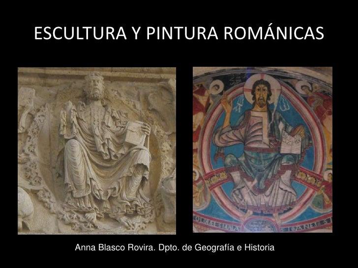 ESCULTURA Y PINTURA ROMÁNICAS         Anna Blasco Rovira. Dpto. de Geografía e Historia