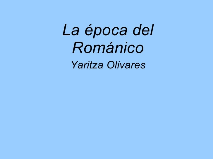 La época del Románico Yaritza Olivares