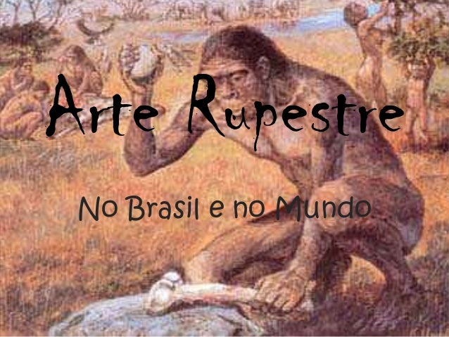 Arte Rupestre No Brasil e no Mundo