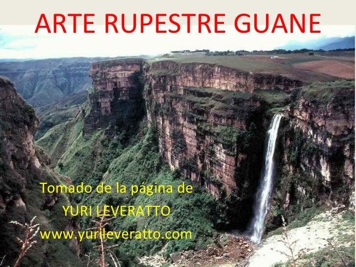 ARTE RUPESTRE GUANE Tomado de la página de YURI LEVERATTO www.yurileveratto.com