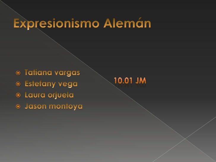 Expresionismo Alemán<br />Tatiana vargas<br />Estefany vega<br />Laura orjuela<br />Jason montoya<br />10.01 jm<br />
