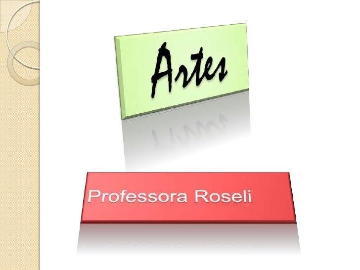 Artes<br />Professora Roseli<br />