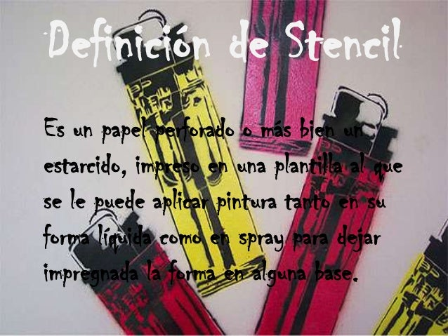 Definición de StencilEs un papel perforado o más bien unestarcido, impreso en una plantilla al quese le puede aplicar pint...