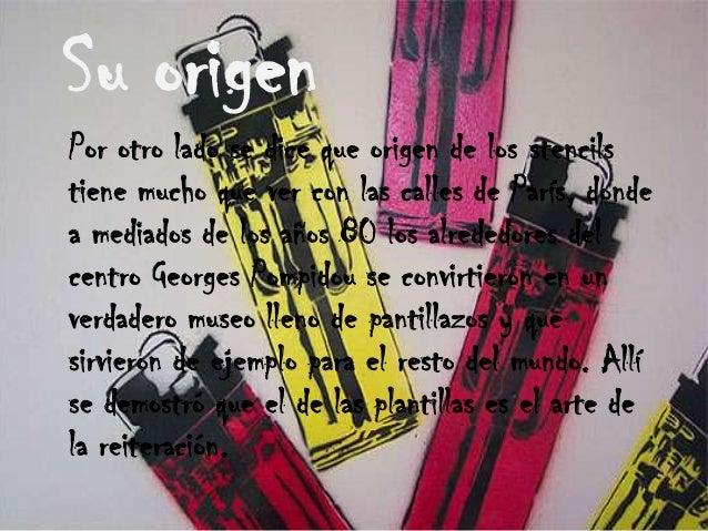 Su origenPor otro lado se dice que origen de los stencilstiene mucho que ver con las calles de París, dondea mediados de l...