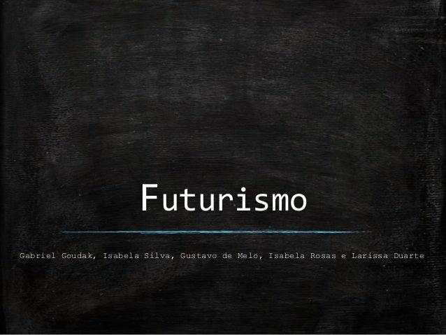 Futurismo Gabriel Goudak, Isabela Silva, Gustavo de Melo, Isabela Rosas e Larissa Duarte