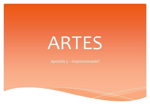 ARTES  Apostila 3 – Impressionado?