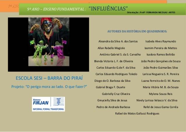 """9º ANO – ENSINO FUNDAMENTAL :  """"INFLUÊNCIAS""""Orientação : Profª FERNANDA NICOLAU -ARTES  AUTORES DA HISTÓRIA EM QUADRINHOS:..."""
