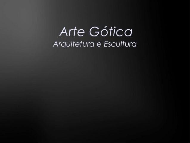 1 Arte Gótica Arquitetura e Escultura