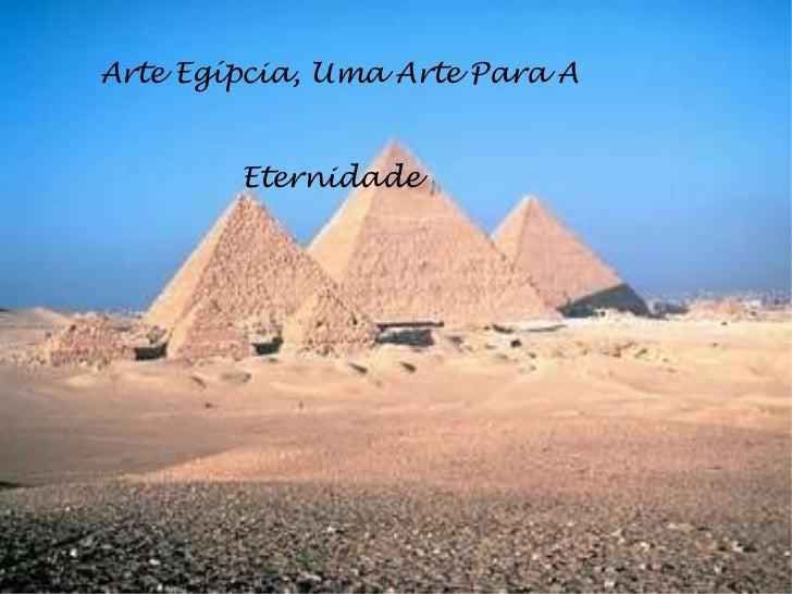 Arte Egípcia, Uma Arte Para A  Eternidade