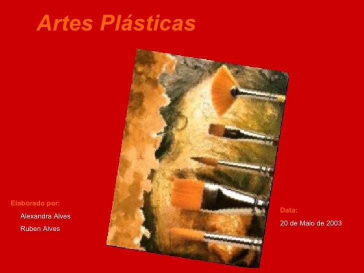 Artes Plásticas Elaborado por: Alexandra Alves Ruben Alves Data: 20 de Maio de 2003