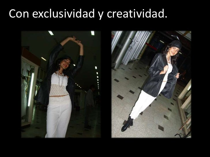 Con exclusividad y creatividad.
