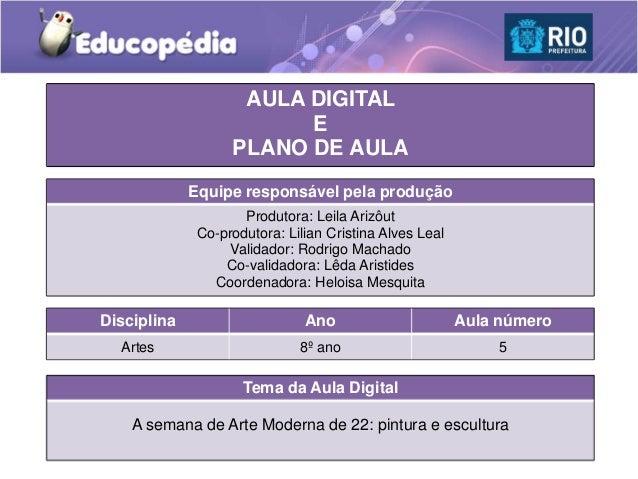 AULA DIGITAL E PLANO DE AULA Equipe responsável pela produção Produtora: Leila Arizôut Co-produtora: Lilian Cristina Alves...