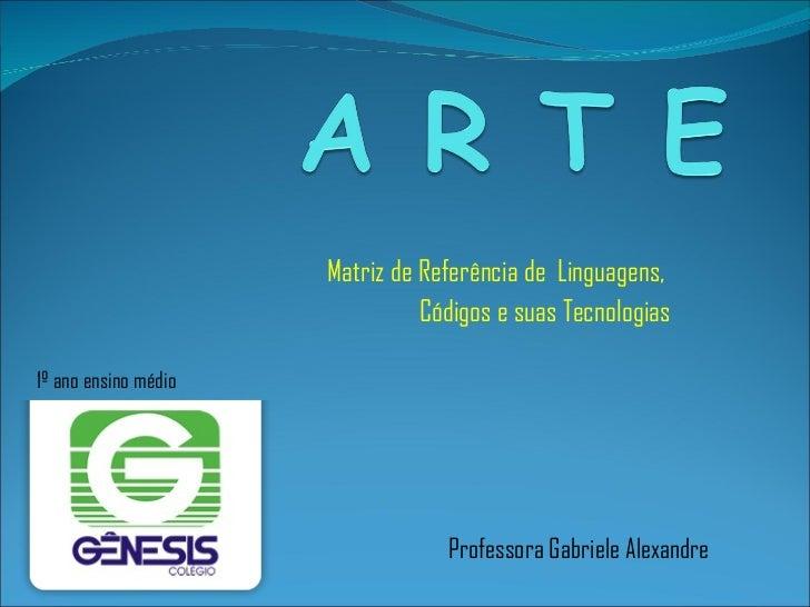 Matriz de Referência de  Linguagens,  Códigos e suas Tecnologias Professora Gabriele Alexandre 1º ano ensino médio