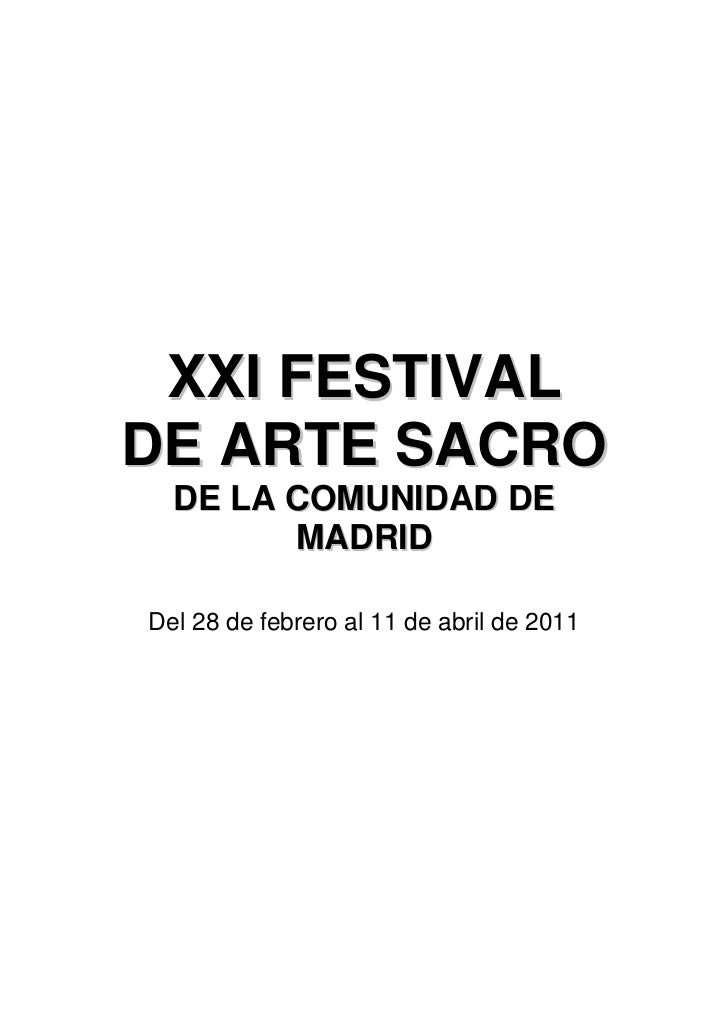 XXI FESTIVALDE ARTE SACRO  DE LA COMUNIDAD DE        MADRIDDel 28 de febrero al 11 de abril de 2011