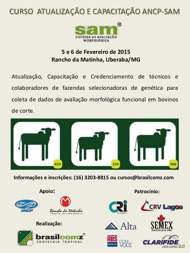 CURSO ATUALIZAÇÃO E CAPACITAÇÃO ANCP-SAM  5 e 6 de Fevereiro de 2015  Rancho da Matinha, Uberaba/MG  Atualização, Capacita...
