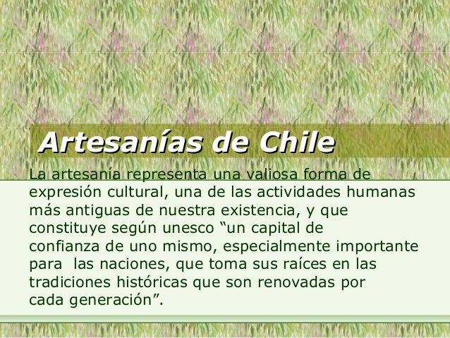 Artesanías de ChileArtesanías de Chile La artesanía representa una valiosa forma de expresión cultural, una de las activid...