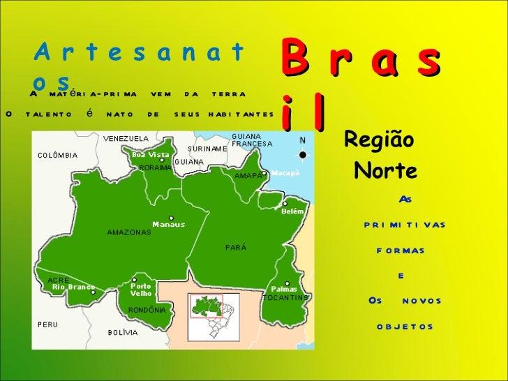 <ul><li>Região  Norte </li></ul>A r t e s a n a t o s B r a s i l A  matéria-prima  vem  da  terra  O  talento  é  nato  d...