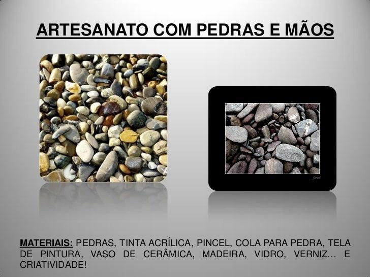 ARTESANATO COM PEDRAS E MÃOSMATERIAIS: PEDRAS, TINTA ACRÍLICA, PINCEL, COLA PARA PEDRA, TELADE PINTURA, VASO DE CERÂMICA, ...