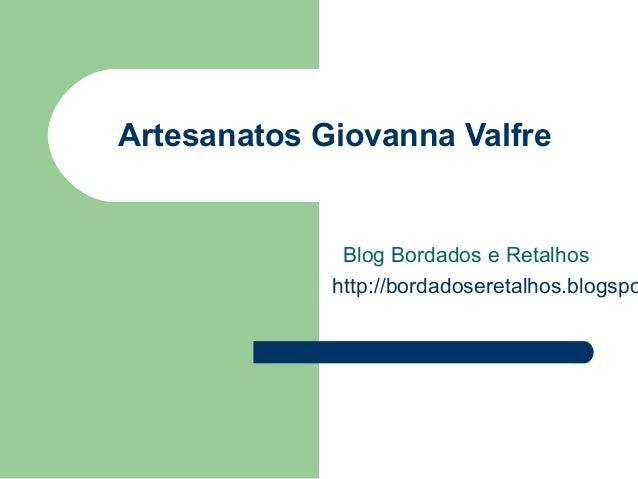 Artesanatos Giovanna Valfre Blog Bordados e Retalhos http://bordadoseretalhos.blogspo