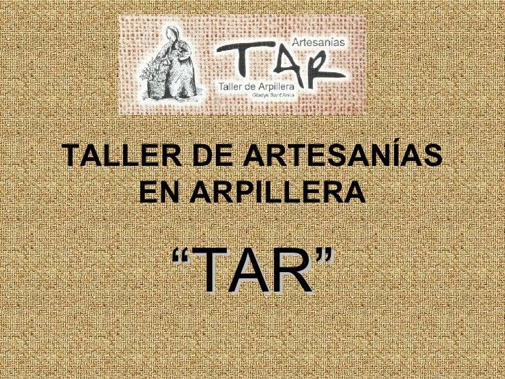 """TALLER DE ARTESANÍAS EN ARPILLERA """" TAR"""""""