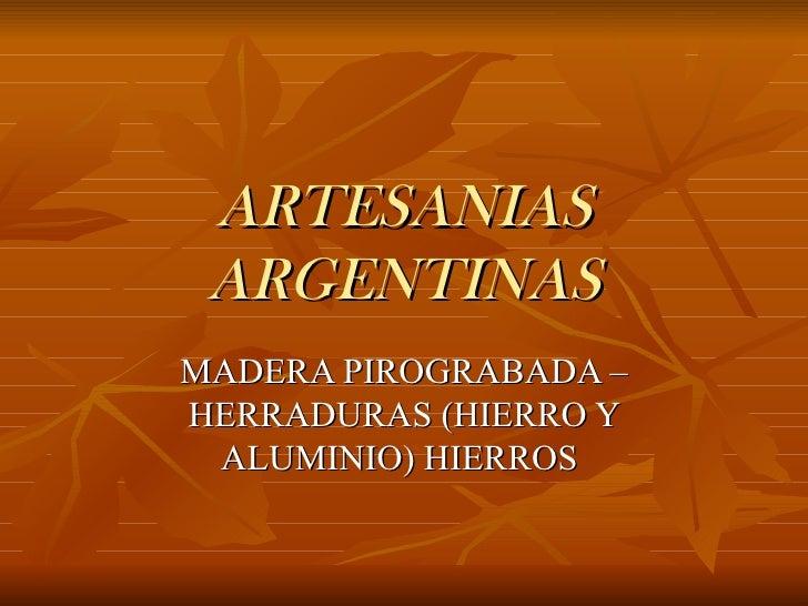 ARTESANIAS ARGENTINASMADERA PIROGRABADA –HERRADURAS (HIERRO Y ALUMINIO) HIERROS