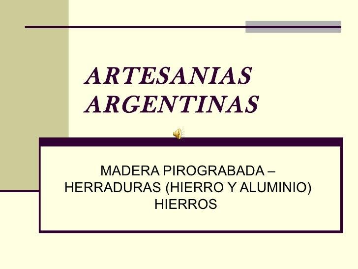 ARTESANIAS  ARGENTINAS    MADERA PIROGRABADA –HERRADURAS (HIERRO Y ALUMINIO)         HIERROS