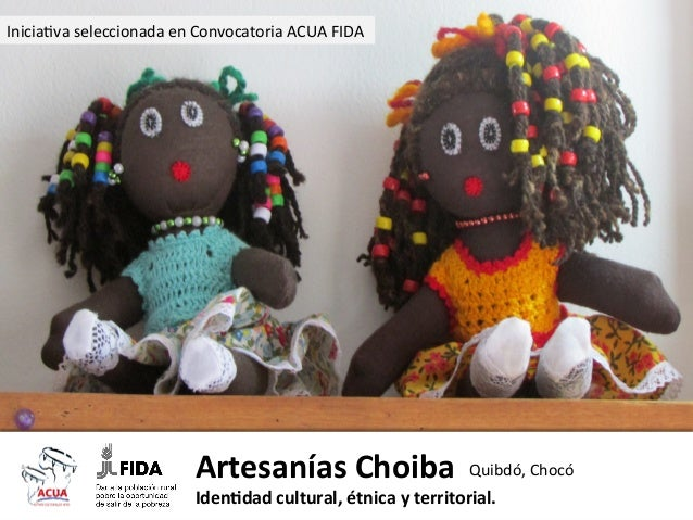 Inicia0va  seleccionada  en  Convocatoria  ACUA  FIDA    Artesanías  Choiba   Quibdó,  Chocó   Iden1da...