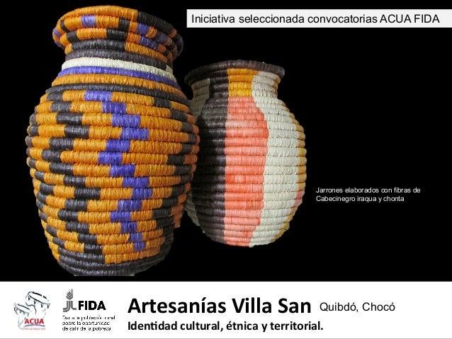 Iniciativa seleccionada convocatorias ACUA FIDA  Jarrones elaborados con fibras de Cabecinegro iraqua y chonta  Artesanías...