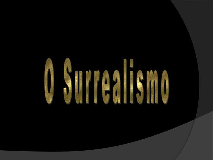 Esta corrente nasceu em 1924, através doManifesto do Surrealismo, de André Breton.Procura libertar-se da realidade, pondo ...