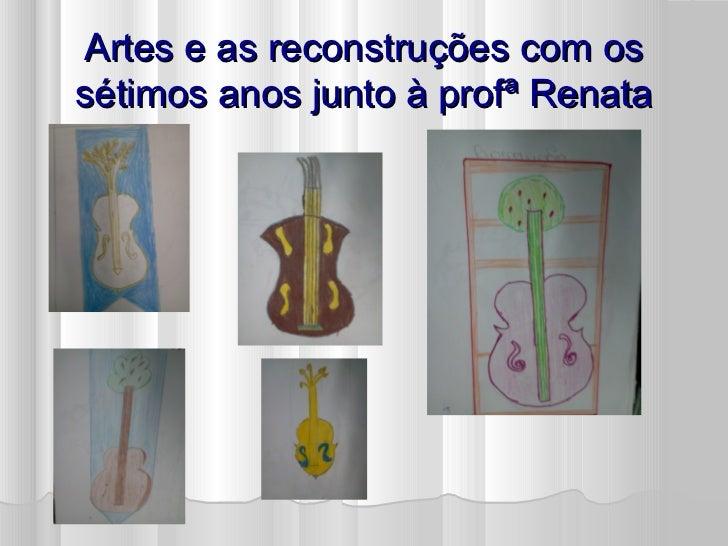 Artes e as reconstruções com ossétimos anos junto à profª Renata